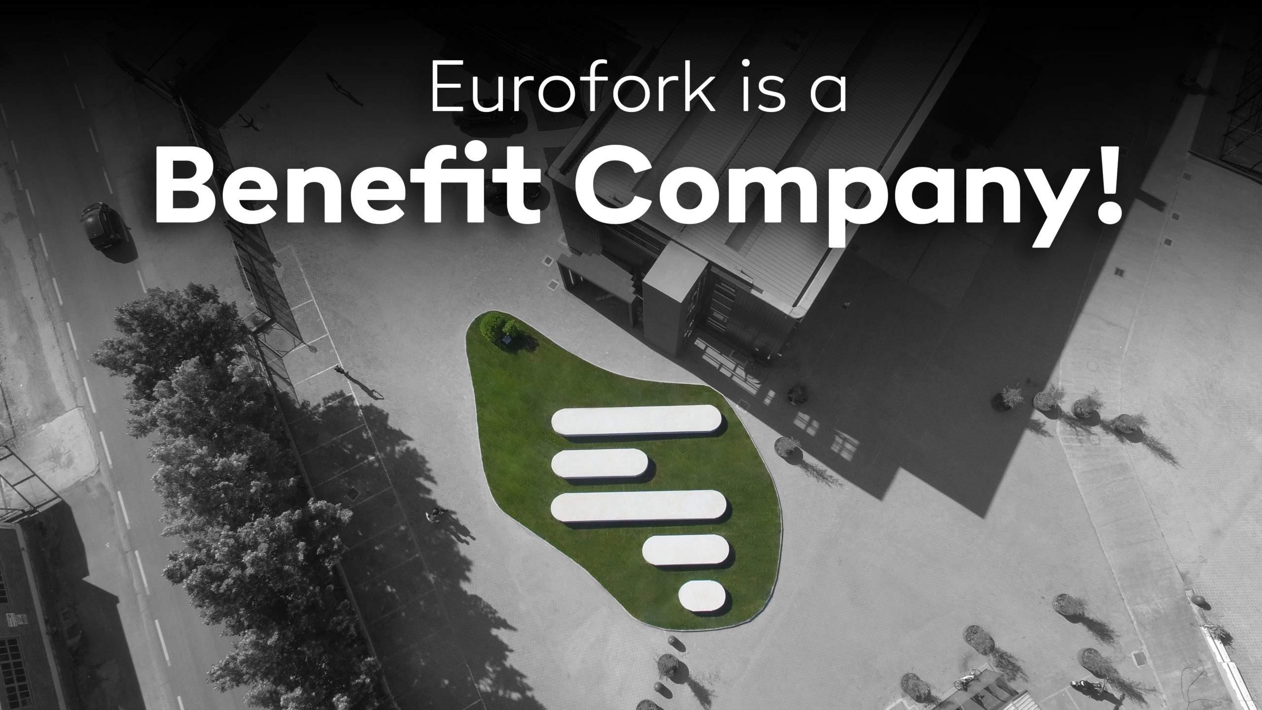 Eurofork is a Benefit Company!
